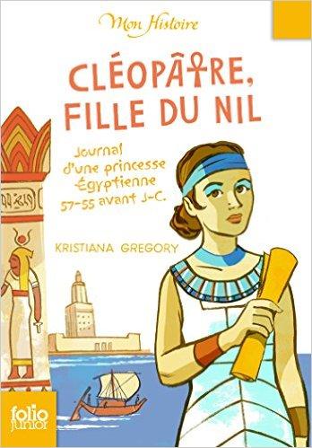 Cleopatre Fille Du Nil Journal D Une Princesse Egyptienne